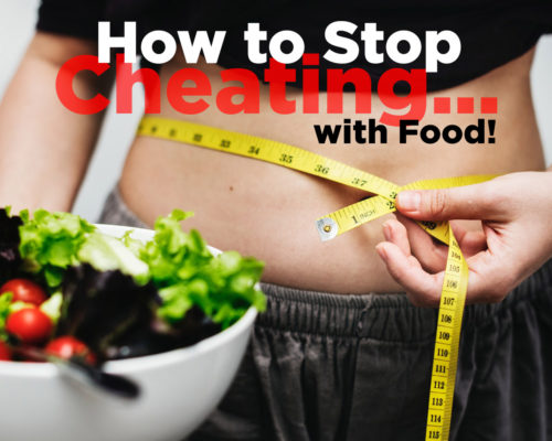 How to Stop Cheating…with Food